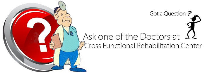 Ask one of our Doctors here at Cross Functional Rehabilitation Center